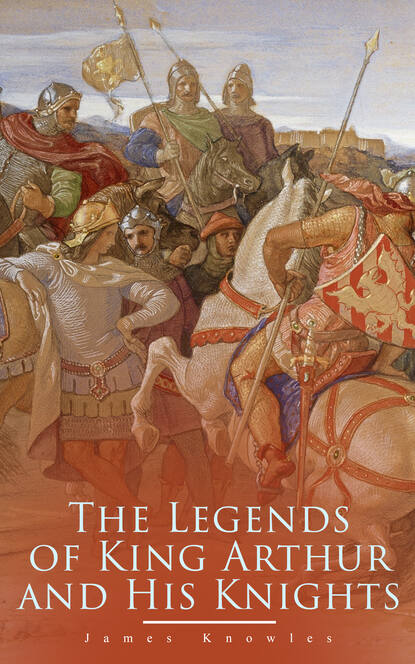 James Knowles The Legends of King Arthur and His Knights недорого