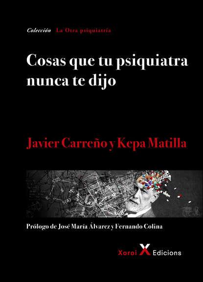 Javier Carreño Cosas que tu psiquiatra nunca te dijo federico caeiro cosas que pasan
