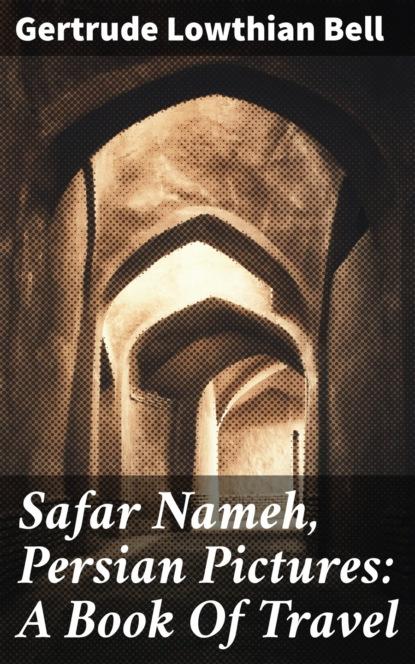 Gertrude Lowthian Bell Safar Nameh, Persian Pictures: A Book Of Travel hafiz gertrude lowthian bell the selected poems of hafiz