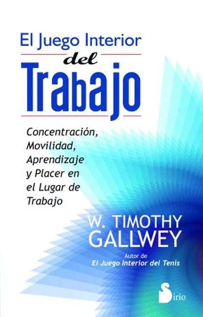 W. Timothy Gallwey El juego interior del trabajo ruiz zafon carlos el juego del angel