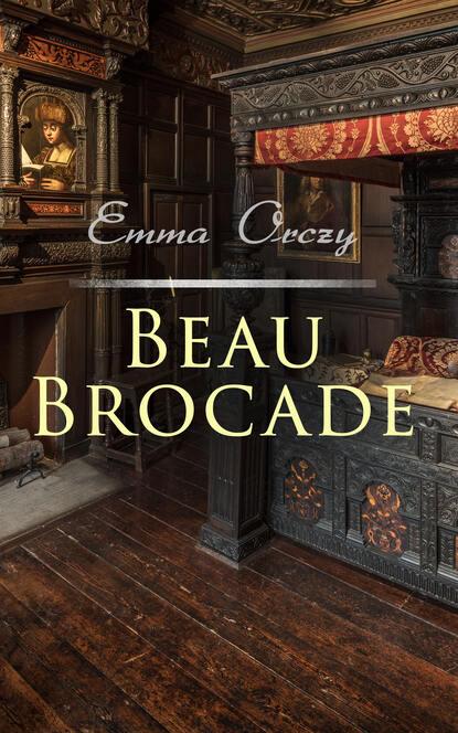 Emma Orczy Beau Brocade