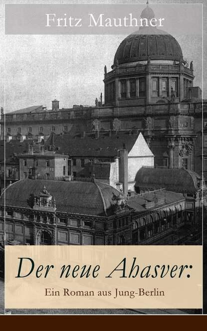 цена на Fritz Mauthner Der neue Ahasver: Ein Roman aus Jung-Berlin