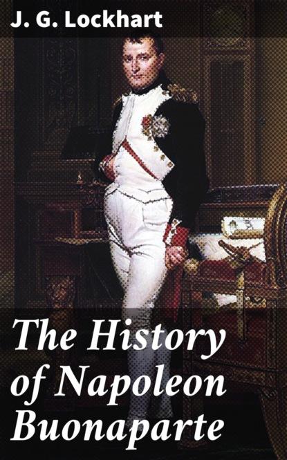 Фото - J. G. Lockhart The History of Napoleon Buonaparte buonaparte napoleon tendresses impériales