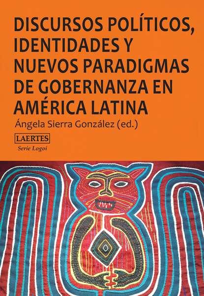 AA.VV Discursos políticos, identidades y nuevos paradigmas de gobernanza en América Latina cultura y creacion intelectual en america latina