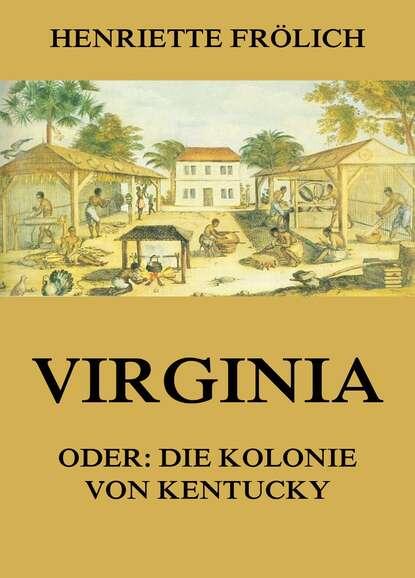 Henriette Frolich Virginia oder: Die Kolonie von Kentucky henriette hanke die schwagerinnen