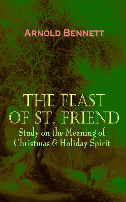 Фото - Arnold Bennett THE FEAST OF ST. FRIEND - Study on the Meaning of Christmas & Holiday Spirit bennett arnold the honeymoon