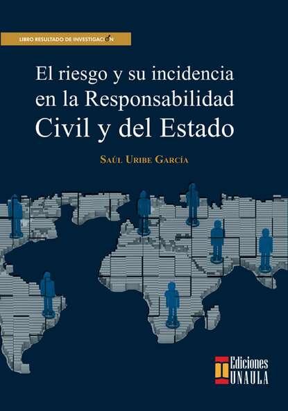Saúl Uribe El riesgo y su incidencia en la responsabilidad civil y del Estado saúl uribe el riesgo y su incidencia en la responsabilidad civil y del estado