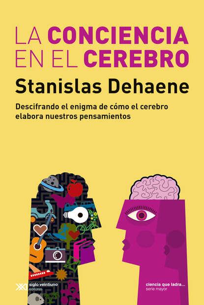 Stanislas Dehaene La conciencia en el cerebro stanislas dehaene la conciencia en el cerebro
