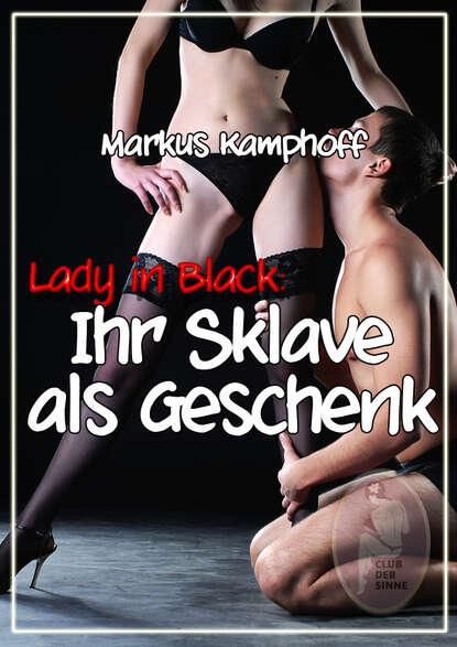 Markus Kamphoff Lady in Black 2: Ihr Sklave als Geschenk недорого