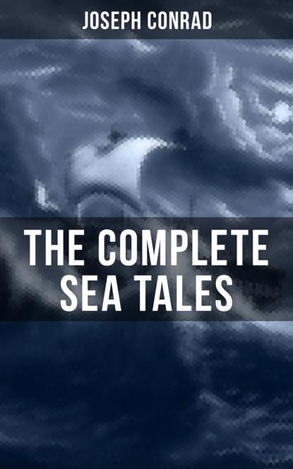Джозеф Конрад The Complete Sea Tales of Joseph Conrad john conrad what the thunder said
