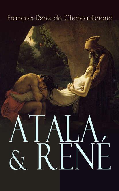François-René de Chateaubriand Atala & René françois rené de chateaubriand atala and rene