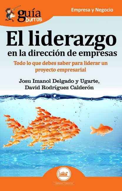 Фото - Josu Imanol Delgado y Ugarte GuíaBurros El liderazgo en la dirección de empresas josu imanol delgado y ugarte guíaburros poder y pobreza
