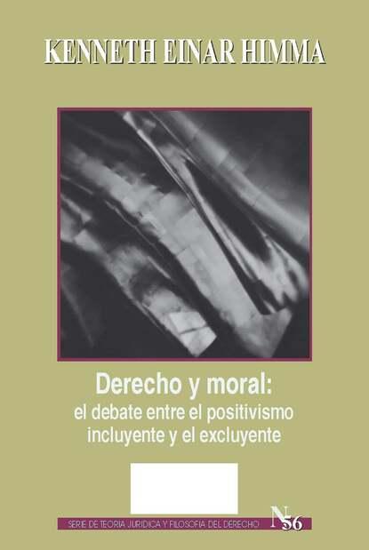 Kenneth Einar Himma Derecho y moral: el debate entre el positivismo incluyente y el excluyente