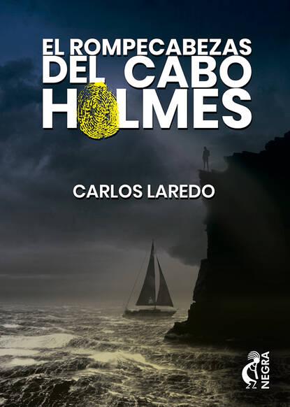 Carlos Laredo El rompecabezas del cabo Holmes carlos laredo la paciencia del cabo holmes