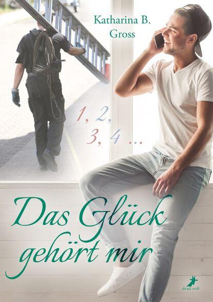 Фото - Katharina B. Gross Das Glück gehört mir клэр норт touch dein leben gehört mir