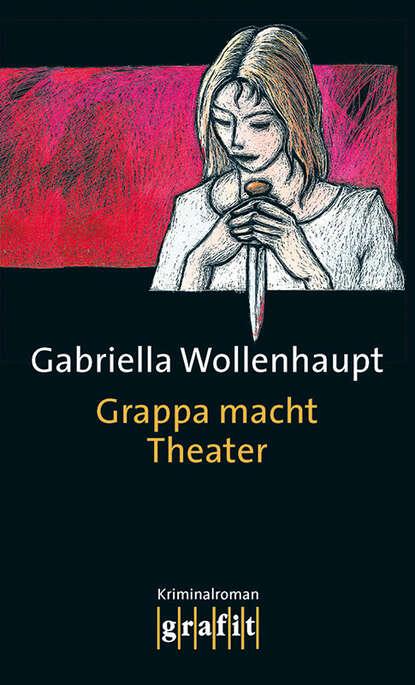 Gabriella Wollenhaupt Grappa macht Theater недорого