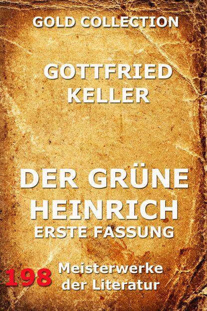 Gottfried Keller Der grüne Heinrich (Erste Fassung) gottfried keller der grüne heinrich erste fassung