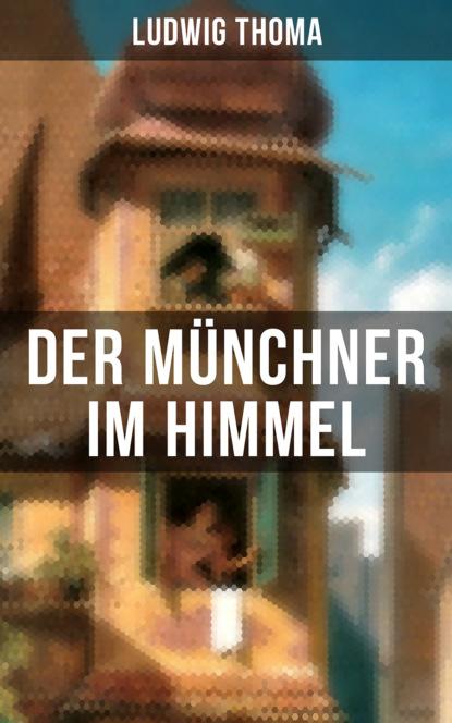 Фото - Ludwig Thoma Der Münchner im Himmel ludwig thoma der wittiber ein bauernroman