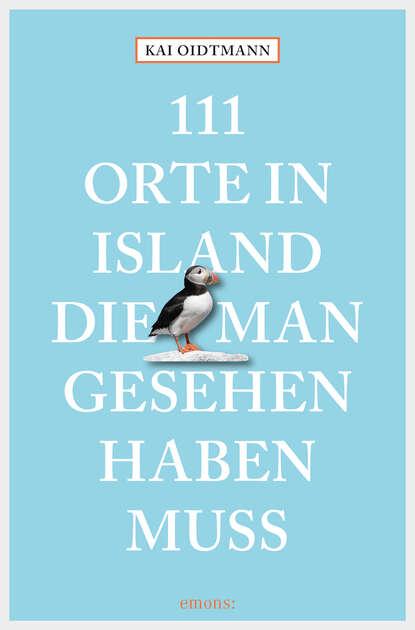 Фото - Kai Oidtmann 111 Orte in Island, die man gesehen haben muss susanne gurschler 111 orte in tirol die man gesehen haben muß