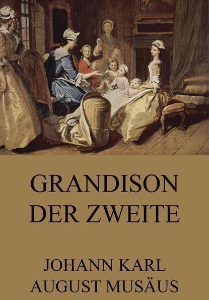 Johann Karl August Musäus Grandison der Zweite johann karl august musäus rübezahl zu dank bezahlt rübezahl und die mutter