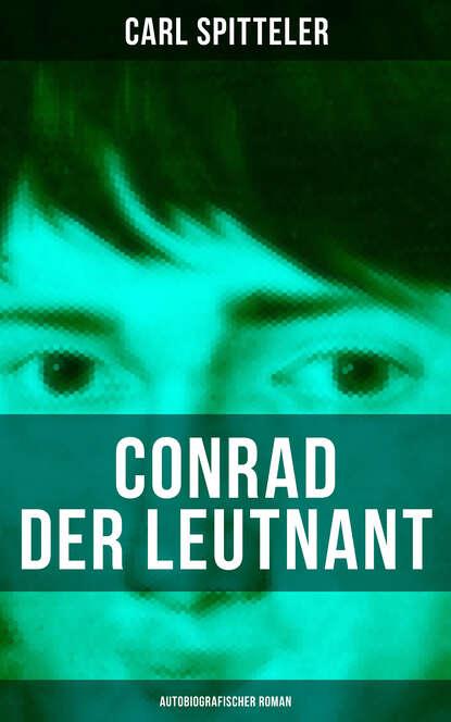Carl Spitteler Conrad der Leutnant (Autobiografischer Roman) mathias kopetzki diese bescheuerte fremdheit in meiner seele autobiografischer roman ungekürzt