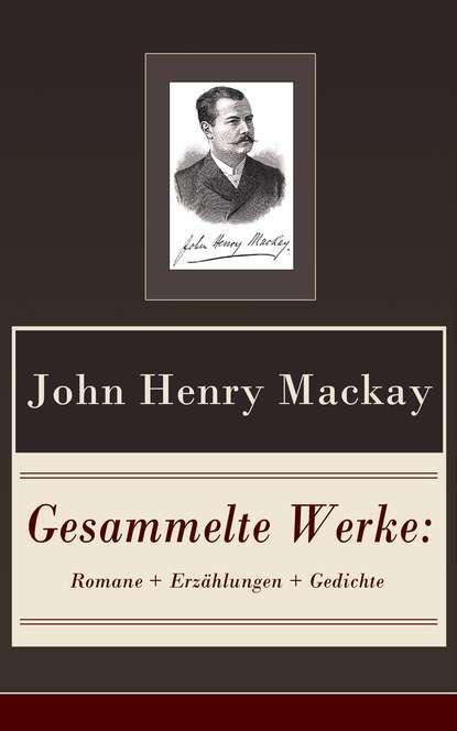 John Henry MacKay Gesammelte Werke: Romane + Erzählungen + Gedichte недорого