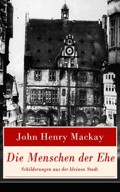 Фото - John Henry Mackay Die Menschen der Ehe - Schilderungen aus der kleinen Stadt john henry mackay der schwimmer die geschichte einer leidenschaft