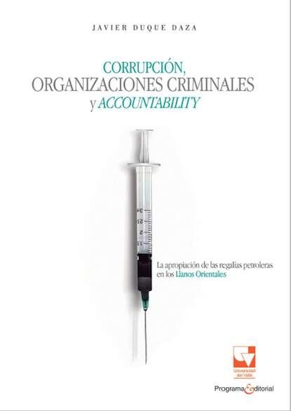 Javier Duque Daza Corrupción, organizaciones criminales y accountability hugo valdez organizaciones sanas y enfermas