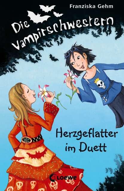 Franziska Gehm Die Vampirschwestern 4 - Herzgeflatter im Duett franziska gehm die vampirschwestern 12 ruhig blut frau ete petete