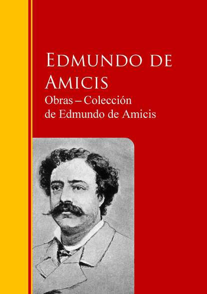 Edmundo De Amicis Obras ─ Colección de Edmundo de Amicis jose de espronceda obras colección josé de josé de espronceda