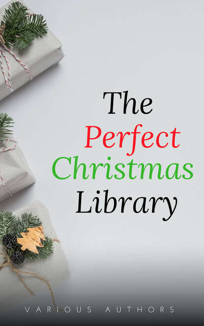 Лаймен Фрэнк Баум The Perfect Christmas Library: A Christmas Carol, The Cricket on the Hearth, A Christmas Sermon, Twelfth Night...and Many More (200 Stories) a christmas carol reader книга для чтения