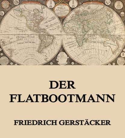 Gerstäcker Friedrich Der Flatbootmann gerstäcker friedrich inselwelt