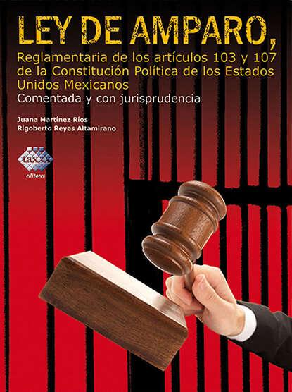 Rigoberto Reyes Altamirano Ley de Amparo, reglamentaria de los artículos 103 y 107 de la Constitución Política de los Estados Unidos Mexicanos 2016 rigoberto reyes altamirano ley de amparo reglamentaria de los artículos 103 y 107 de la constitución política de los estados unidos mexicanos comentada y con jurisprudencia 2017