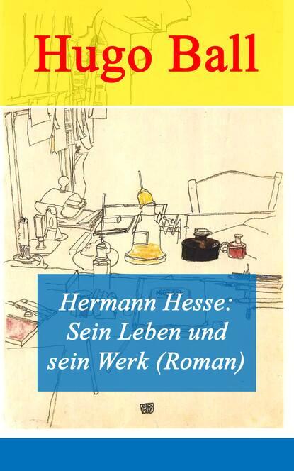 Hugo Ball Hermann Hesse: Sein Leben und sein Werk (Roman) недорого