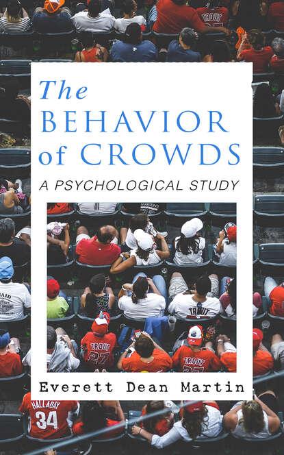 Everett Dean Martin THE BEHAVIOR OF CROWDS: A PSYCHOLOGICAL STUDY недорого