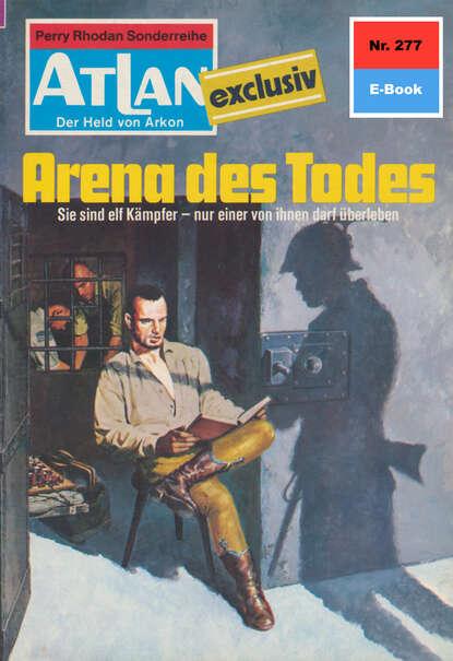 Hans Kneifel Atlan 277: Arena des Todes hans kneifel atlan 487 der start des hohlplaneten