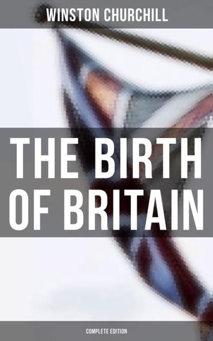 Winston Churchill The Birth of Britain (Complete Edition) winston churchill the birth of britain complete edition