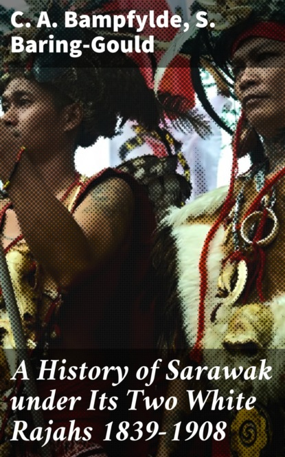 S. (Sabine) Baring-Gould A History of Sarawak under Its Two White Rajahs 1839-1908 недорого