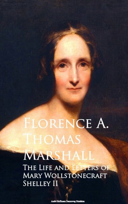 Фото - Florence A. Thomas Marshall The Life and Letters of Mary Wollstonecraft Shelley II mary wollstonecraft mary a fiction
