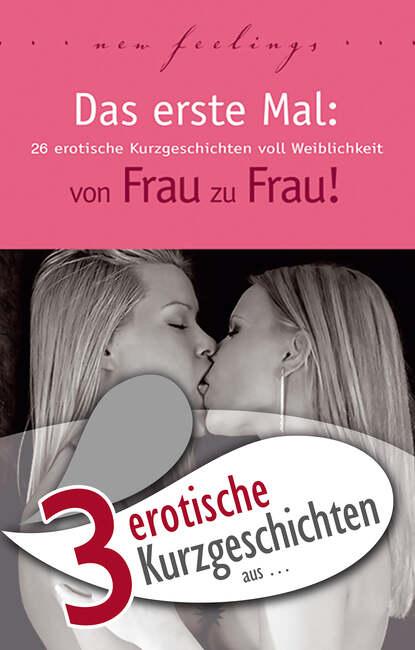 Lisa Cohen 3 erotische Kurzgeschichten aus: Das erste Mal: von Frau zu Frau! anna bell 7 erotische kurzgeschichten aus das erste mal s m erfahrungen