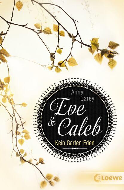 Anna Carey Eve & Caleb 3 – Kein Garten Eden lieselore warmeling kein zuckerschlecken 3