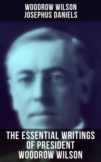 Woodrow Wilson The Essential Writings of President Woodrow Wilson perel e the state of affairs м perel