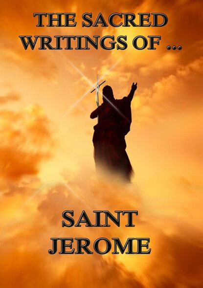 Saint Jerome The Sacred Writings of Saint Jerome saint ambrose the sacred writings of saint ambrose