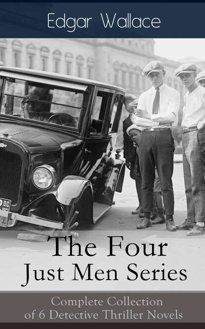 Edgar Wallace The Four Just Men Series: Complete Collection of 6 Detective Thriller Novels недорого
