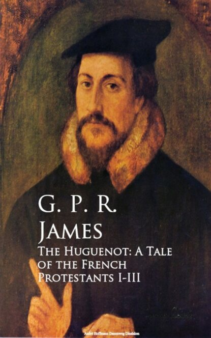 G. P. R. James The Huguenot: A Tale of the French Protestants I-III недорого