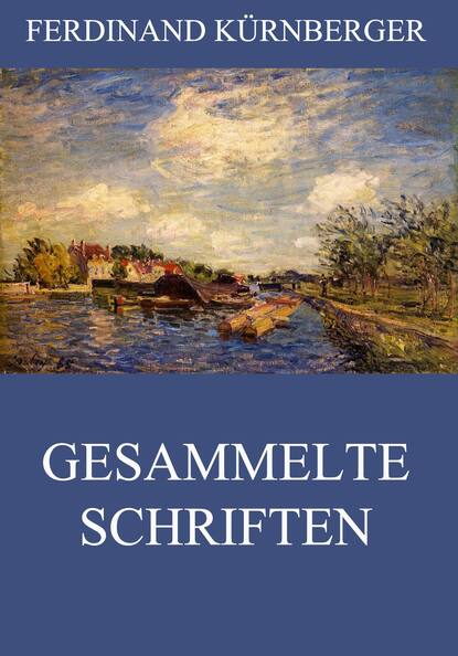 ferdinand kürnberger gesammelte schriften Ferdinand Kürnberger Gesammelte Schriften