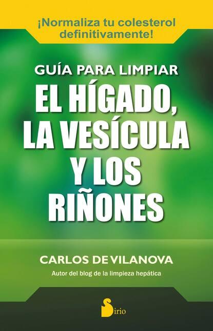 Carlos De Vilanova Guía para limpiar el hígado, la vesícula y los riñones недорого