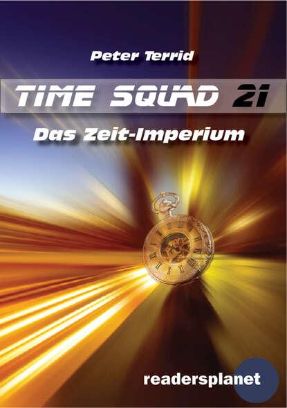 Peter Terrid Time Squad 21: Das Zeit-Imperium недорого
