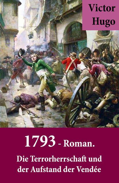 Victor Hugo 1793 - Roman. Die Terrorherrschaft und der Aufstand der Vendée alexander fürst der aufstand der drachenreiter saphir