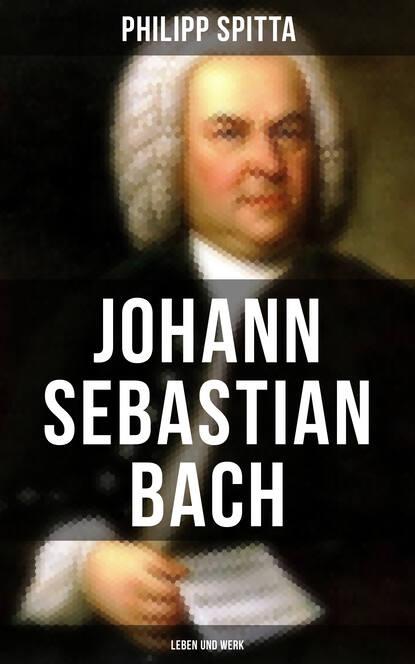 Philipp Spitta Johann Sebastian Bach: Leben und Werk johann nicolaus bach anthologia graeca sive delectus poesis elegiacae melicae bucolicae latin edition
